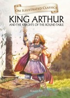 Om Illustrated Classics King Arthur And The Knights Of The Round Table