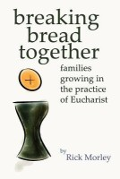 Breaking Bread Together: Families Growing in the Practice of Eucharist(English, Paperback, Rick Morley, Rick Morley) best price on Flipkart @ Rs. 533