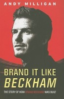Brand It Like Beckham: The Story of How Brand Beckham Was Built(English, Paperback, Andy Milligan)