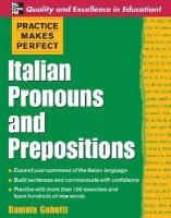 Practice Makes Perfect: Italian Pronouns and Prepositions Bilingual Edition