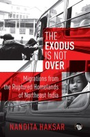 The Exodus is Not Over : Migrations from the Ruptured Homelands of Northeast India price comparison at Flipkart, Amazon, Crossword, Uread, Bookadda, Landmark, Homeshop18