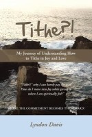 Tithe?!: My Journey of Understanding How to Tithe in Joy and Love