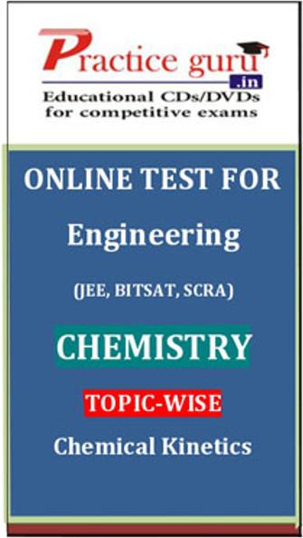 Practice Guru Engineering (JEE, BITSAT, SCRA) Chemistry Topic-wise - Chemical Kinetics Online Test(Voucher)