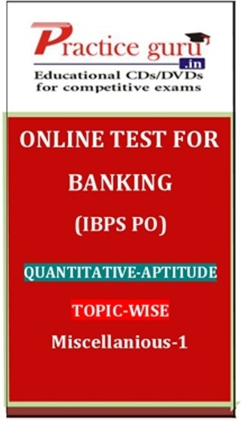 Practice Guru Banking (IBPS PO) Quantitative - Aptitude Topic-wise Miscellanious - 1 Online Test(Voucher)