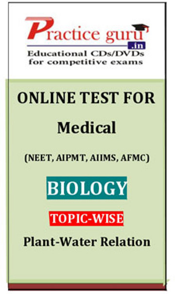 Practice Guru Medical (NEET, AIPMT, AIIMS, AFMC) Biology Topic-wise - Plant-Water Relation Online Test(Voucher)