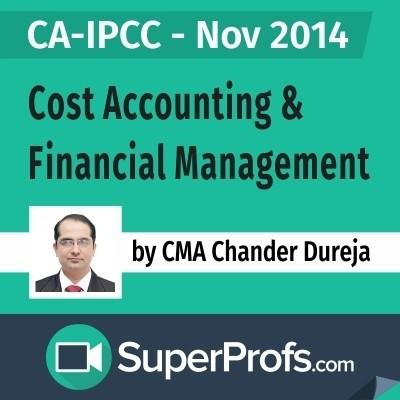 SuperProfs CA - IPCC Cost Accounting & Financial Management by Chander Dureja (Nov 2014) Online Course(Voucher)