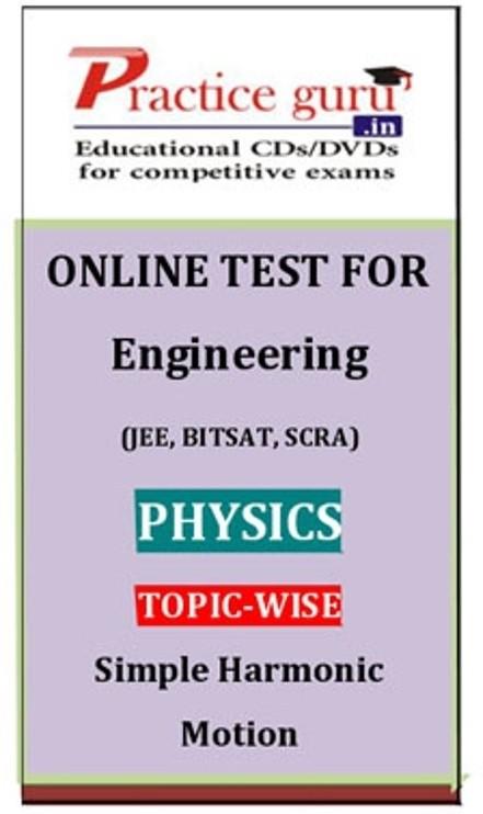 Practice Guru Engineering (JEE, BITSAT, SCRA) Physics Topic-wise - Simple Harmonic Motion Online Test(Voucher)