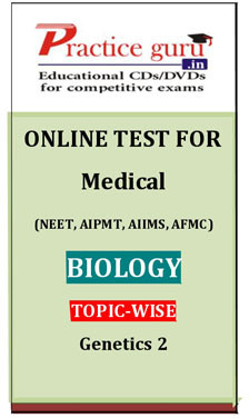 Practice Guru Medical (NEET, AIPMT, AIIMS, AFMC) Biology Topic-wise - Genetics 2 Online Test(Voucher)