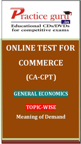 Practice Guru Commerce (CA - CPT) General Economics Topic-wise Meaning of Demand Online Test(Voucher)
