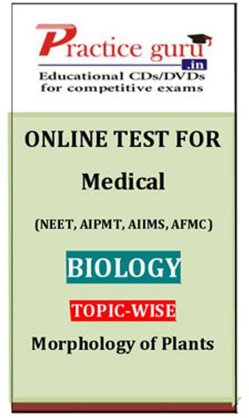 Practice Guru Medical (NEET, AIPMT, AIIMS, AFMC) Biology Topic-wise - Morphology of Plants Online Test(Voucher)