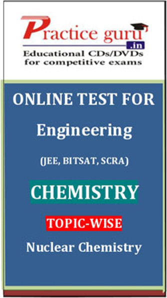 Practice Guru Engineering (JEE, BITSAT, SCRA) Chemistry Topic-wise - Nuclear Chemistry Online Test(Voucher)