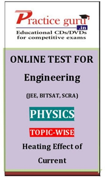 Practice Guru Engineering (JEE, BITSAT, SCRA) Physics Topic-wise - Heating Effect of Current Online Test(Voucher)