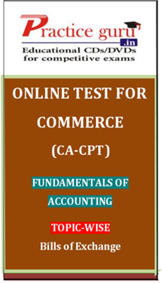 Practice Guru Commerce (CA - CPT) Fundamentals of Accounting Topic-wise Bills of Exchange Online Test(Voucher)