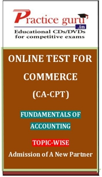Practice Guru Commerce (CA - CPT) Fundamentals of Accounting Topic-wise Admission of A New Partner Online Test(Voucher)
