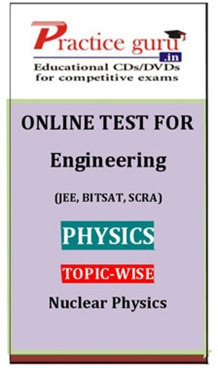 Practice Guru Engineering (JEE, BITSAT, SCRA) Physics Topic-wise - Nuclear Physics Online Test(Voucher)