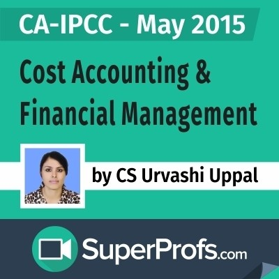 SuperProfs CA - IPCC Cost Accounting & Financial Management by Urvashi Uppal (May 2015) Online Course(Voucher)