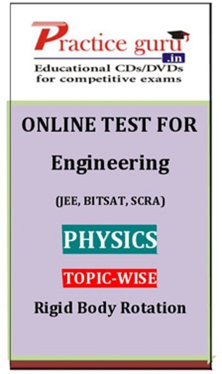 Practice Guru Engineering (JEE, BITSAT, SCRA) Physics Topic-wise - Rigid Body Rotation Online Test(Voucher)