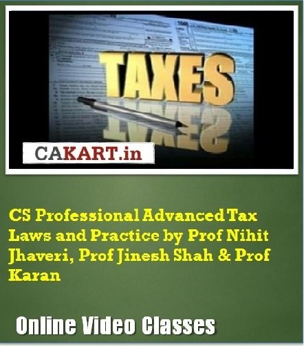 CAKART CS Professional Advanced Tax Laws and Practice by Prof. Nihit Jhaveri, Prof. Jinesh Shah & Prof. Karan Online Course(Voucher)