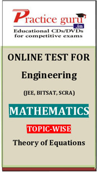 Practice Guru Engineering (JEE, BITSAT, SCRA) Mathematics Topic-wise - Theory of Equations Online Test(Voucher)