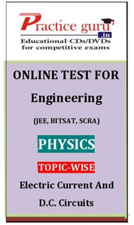 Practice Guru Engineering (JEE, BITSAT, SCRA) Physics Topic-wise - Electric Current And D.C. Circuits Online Test(Voucher)