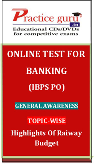 Practice Guru Banking (IBPS PO) General Awareness Topic-wise Highlights of Railway Budget Online Test(Voucher)