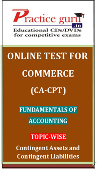 Practice Guru Commerce (CA - CPT) Fundamentals of Accounting Topic-wise Contingent Assets and Contingent Liabilities Online Test(Voucher)