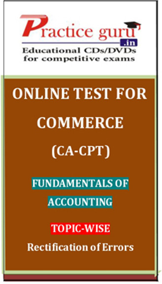 Practice Guru Commerce (CA - CPT) Fundamentals of Accounting Topic-wise Rectification of Errors Online Test(Voucher)