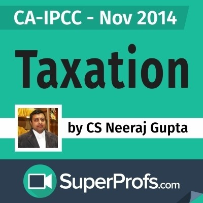 SuperProfs CA - IPCC Taxation by Neeraj Gupta (Nov 2014) Online Course(Voucher)