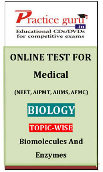 Practice Guru Medical (NEET, AIPMT, AIIMS, AFMC) Biology Topic-wise - Biomolecules And Enzymes Online Test(Voucher)