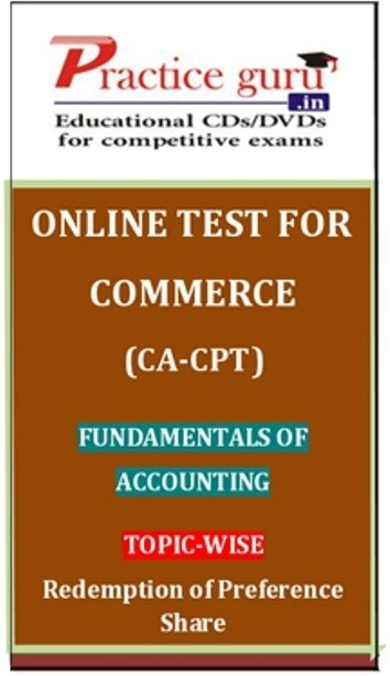 Practice Guru Commerce (CA - CPT) Fundamentals of Accounting Topic-wise Redemption of Preference Share Online Test(Voucher)