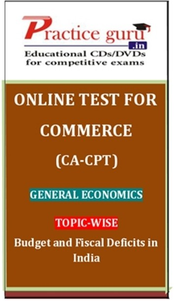 Practice Guru Commerce (CA - CPT) General Economics Topic-wise Budget and Fiscal Deficits in India Online Test(Voucher)