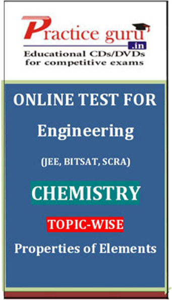 Practice Guru Engineering (JEE, BITSAT, SCRA) Chemistry Topic-wise - Properties of Elements Online Test(Voucher)