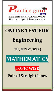 Practice Guru Engineering (JEE, BITSAT, SCRA) Mathematics Topic-wise - Pair of Straight Lines Online Test(Voucher)