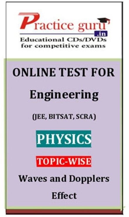 Practice Guru Engineering (JEE, BITSAT, SCRA) Physics Topic-wise - Waves and Dopplers Effect Online Test(Voucher)
