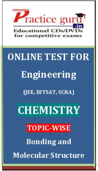 Practice Guru Engineering (JEE, BITSAT, SCRA) Chemistry Topic-wise - Bonding and Molecular Structure Online Test(Voucher)