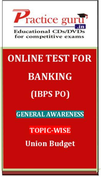 Practice Guru Banking (IBPS PO) General Awareness Topic-wise Union Budget Online Test(Voucher)