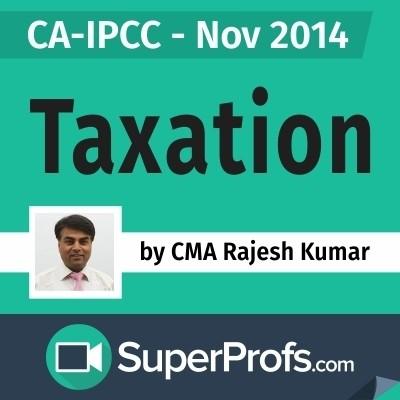 SuperProfs CA - IPCC Taxation by Rajesh Kumar (Nov 2014) Online Course(Voucher)