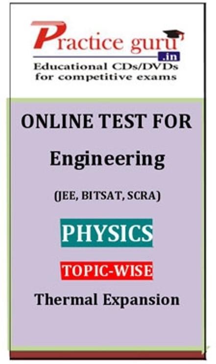 Practice Guru Engineering (JEE, BITSAT, SCRA) Physics Topic-wise - Thermal Expansion Online Test(Voucher)