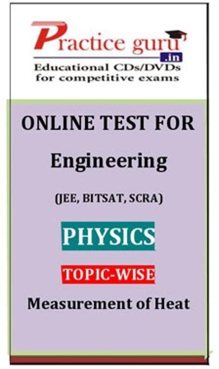 Practice Guru Engineering (JEE, BITSAT, SCRA) Physics Topic-wise - Measurement of Heat Online Test(Voucher)