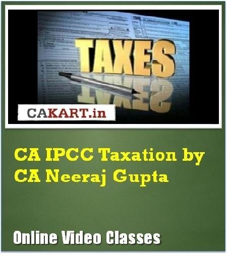 CAKART CA IPCC Taxation by CA Neeraj Gupta Online Course(Voucher)