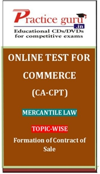 Practice Guru Commerce (CA - CPT) Mercantile Law Topic-wise Formation of Contract of Sale Online Test(Voucher)