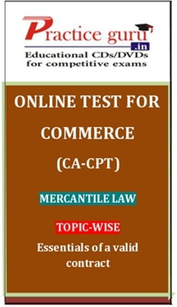 Practice Guru Commerce (CA - CPT) Mercantile Law Topic-wise Essentials of a valid contract Online Test(Voucher)