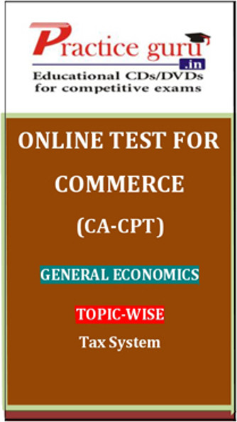 Practice Guru Commerce (CA - CPT) General Economics Topic-wise Tax System Online Test(Voucher)