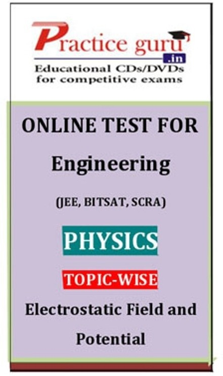 Practice Guru Engineering (JEE, BITSAT, SCRA) Physics Topic-wise - Electrostatic Field and Potential Online Test(Voucher)