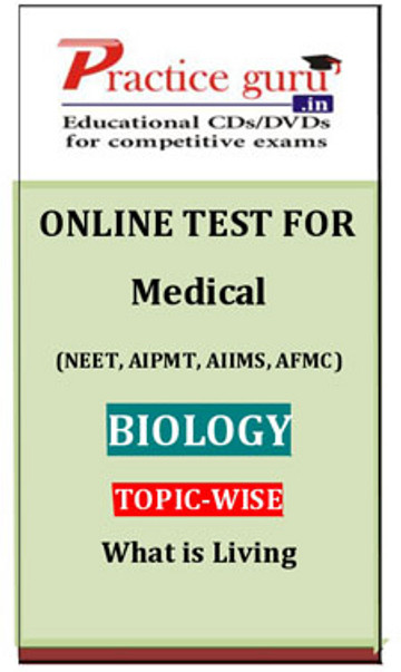 Practice Guru Medical (NEET, AIPMT, AIIMS, AFMC) Biology Topic-wise - What is Living Online Test(Voucher)