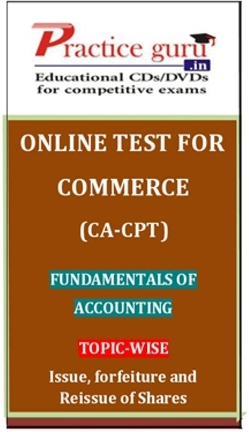 Practice Guru Commerce (CA - CPT) Fundamentals of Accounting Topic-wise Issue, Forfeiture and Reissue of Shares Online Test(Voucher)