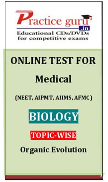 Practice Guru Medical (NEET, AIPMT, AIIMS, AFMC) Biology Topic-wise - Organic Evolution Online Test(Voucher)