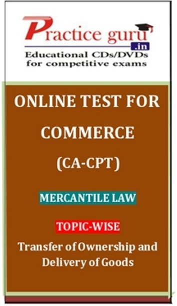 Practice Guru Commerce (CA - CPT) Mercantile Law Topic-wise Transfer of Ownership and Delivery of Goods Online Test(Voucher)
