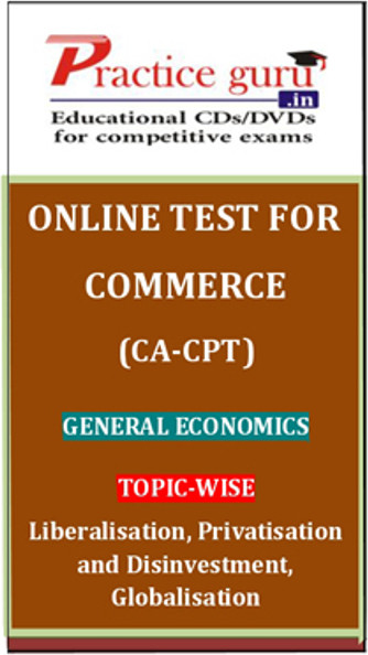 Practice Guru Commerce (CA - CPT) General Economics Topic-wise Liberalisation, Privatisation and Disinvestment, Globalisation Online Test(Voucher)