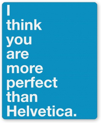 PosterGuy I Think you are more Perfect than Helvetica Typography Mousepad
